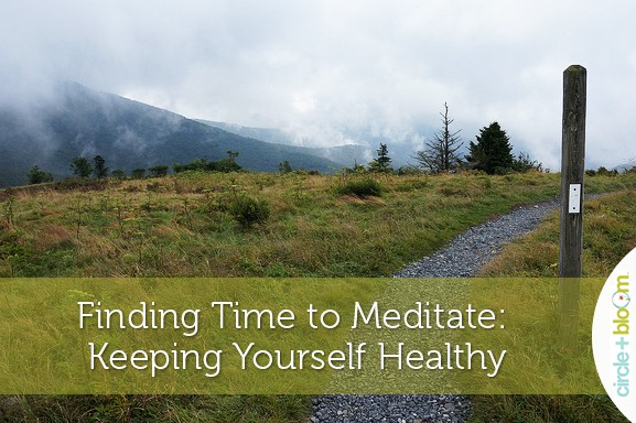 Finding Time to Meditate: Keeping Yourself Healthy