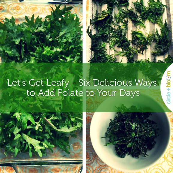 Let's Get Leafy - Six Delicious Ways to Add Folate to Your Days