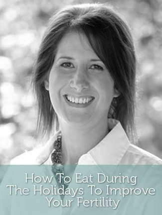 How To Eat During The Holidays To Improve Your Fertility