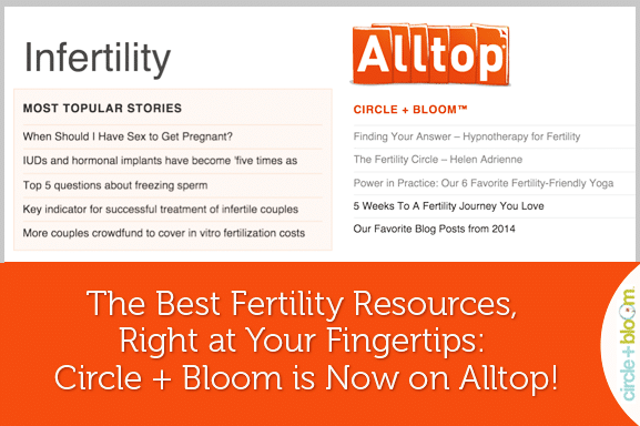 The Best Fertility Resources, Right at Your Fingertips: Circle + Bloom is Now on Alltop!