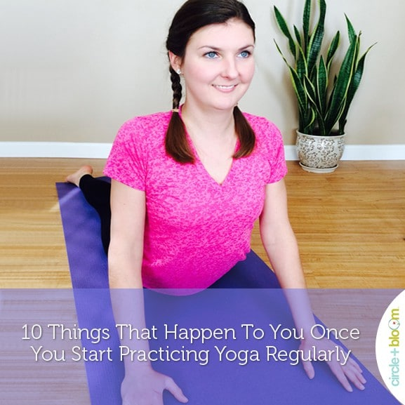10 Things That Happen To You Once You Start Practicing Yoga Regularly