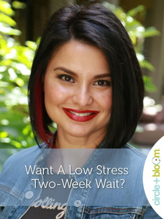 Want A Low Stress Two-Week Wait?