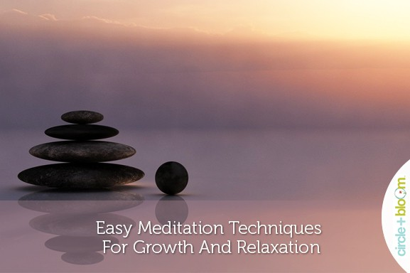 Easy Meditation Techniques For Growth And Relaxation