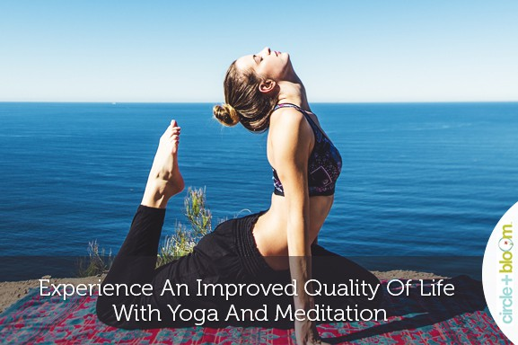 Experience An Improved Quality Of Life With Yoga And Meditation