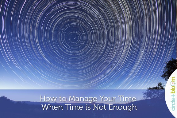 How to Manage Your Time When Time is Not Enough