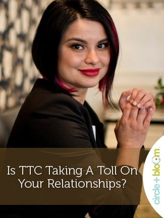 Is TTC Taking A Toll On Your Relationships
