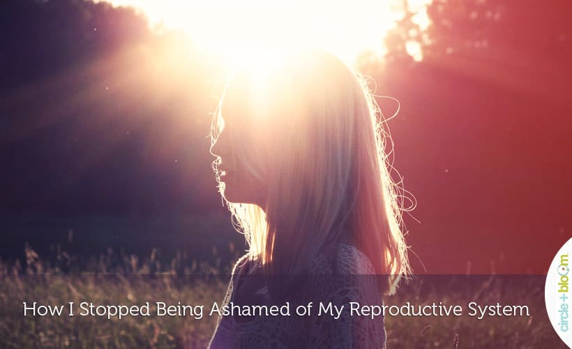 How I Stopped Being Ashamed of My Reproductive System