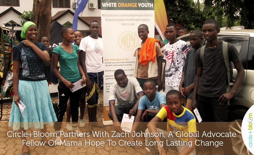 Circle+Bloom Partners With Zach Johnson, A Global Advocate Fellow Of Mama Hope To Create Long Lasting Change