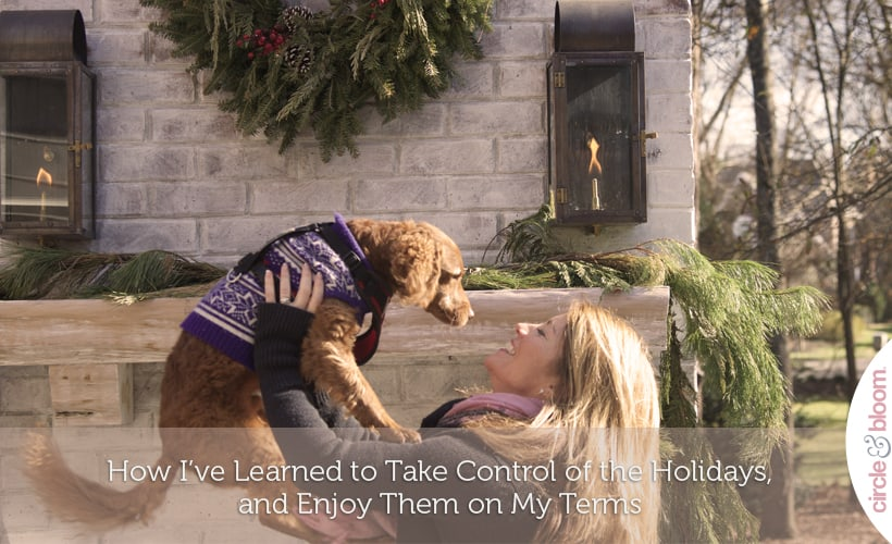 How I've Learned to Take Control of the Holidays, and Enjoy Them on My Terms
