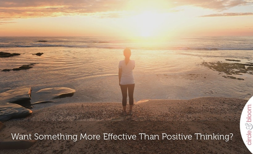 Want something more effective than positive thinking