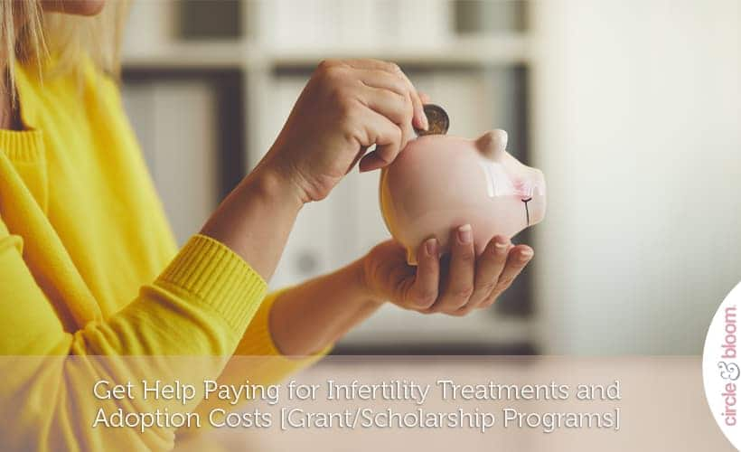 Get Help Paying for Infertility Treatments and Adoption Costs [Grant-Scholarship Programs]