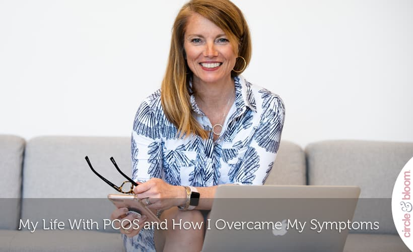 My Life With PCOS and How I Overcame My Symptoms
