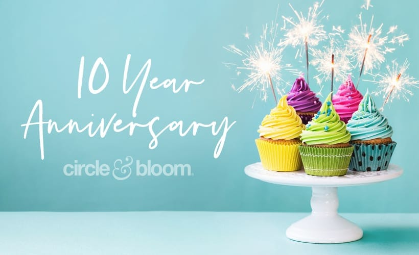 Circle+Bloom 10 Year Anniversary