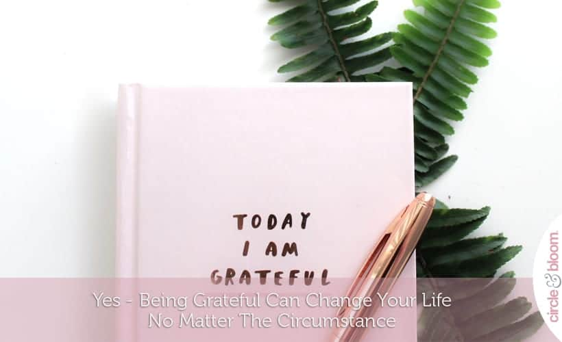 Yes-Being Grateful Can Change Your Life No Matter The Circumstance