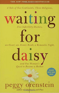 Waiting for Daisy: A Tale of Two Continents, Three Religions, Five Fertility Doctors, An Oscar, An Atomic Bomb, A Romantic Night, and One Woman's Quest to Become a Mother