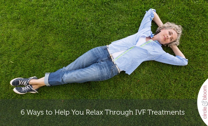 6 Ways to Help You Relax Through IVF Treatments