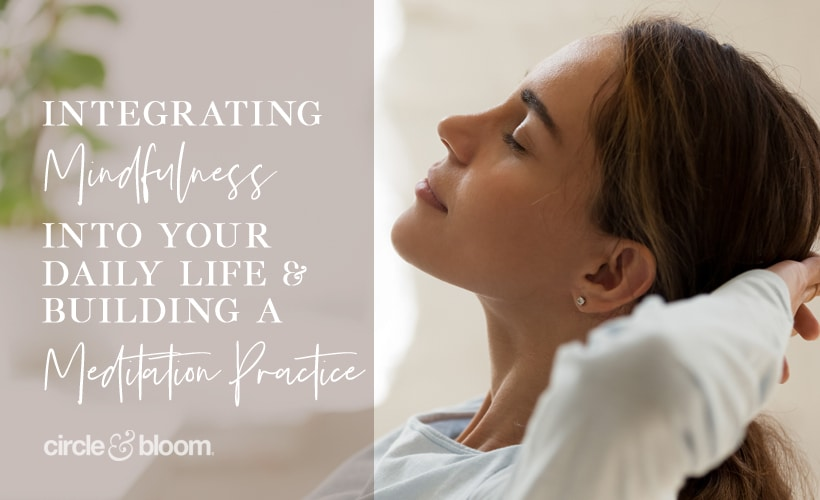 Integrating mindfulness into your daily life and building a meditation practice