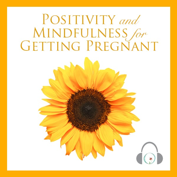 Positivity And Mindfulness For Getting Pregnant