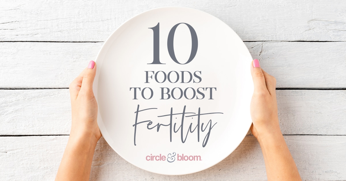 10 Foods that Will Provide Fertility Promoting Nutrients