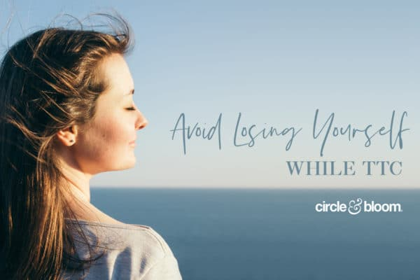 5 Key Concepts to Avoid Losing Yourself on Your Fertility Journey